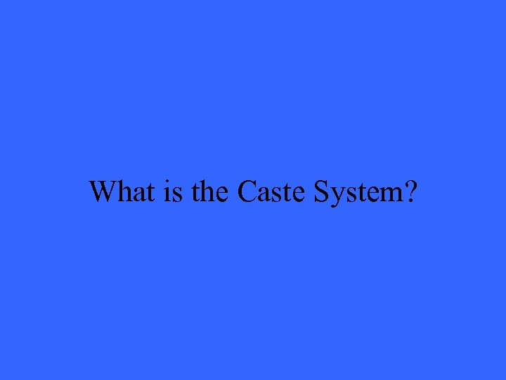 What is the Caste System?