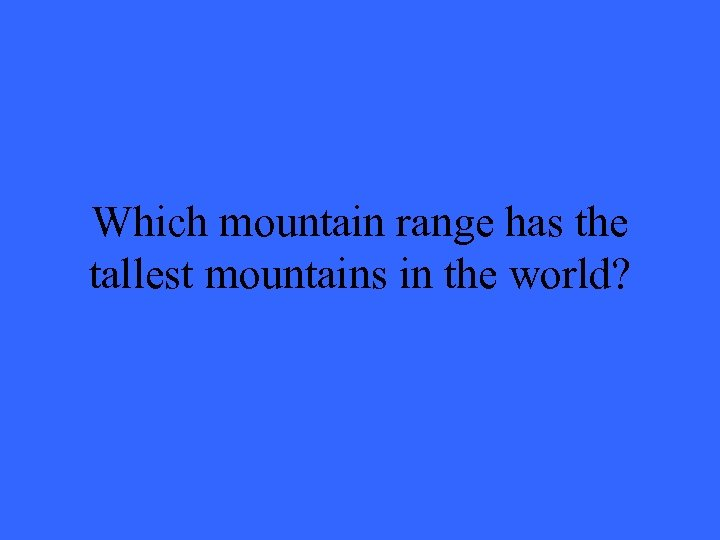 Which mountain range has the tallest mountains in the world?