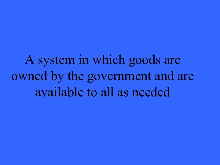 A system in which goods are owned by the government and are available to