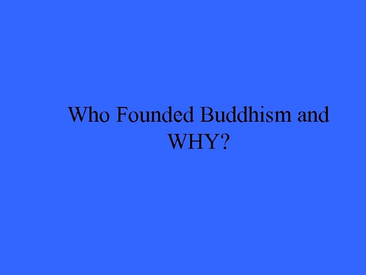 Who Founded Buddhism and WHY?