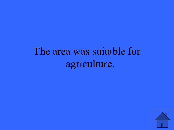 The area was suitable for agriculture.