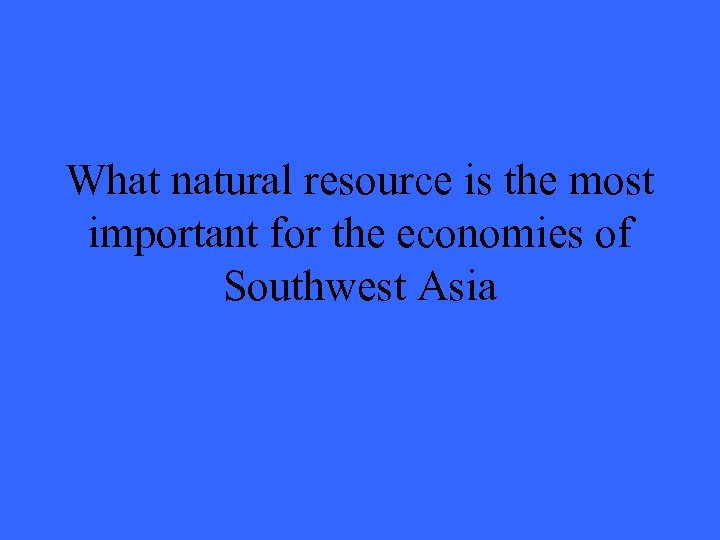 What natural resource is the most important for the economies of Southwest Asia