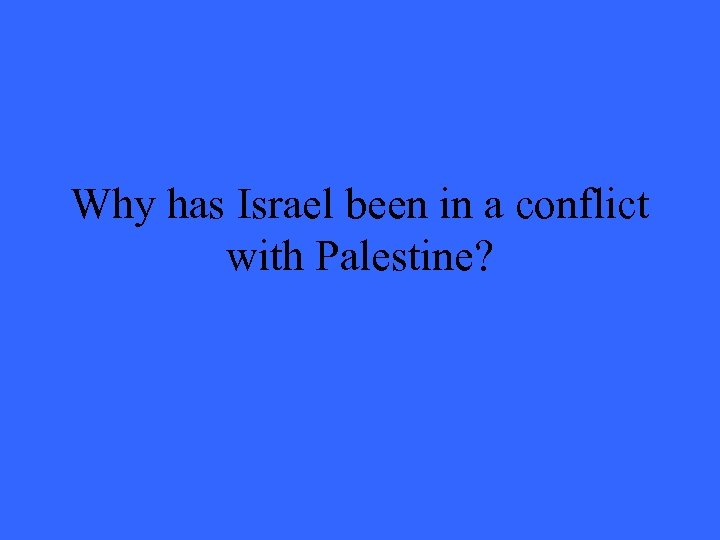 Why has Israel been in a conflict with Palestine?