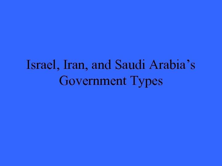 Israel, Iran, and Saudi Arabia's Government Types