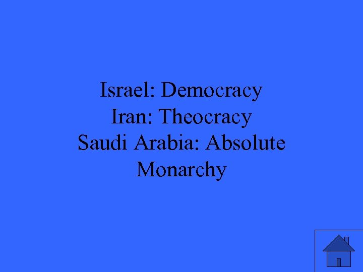 Israel: Democracy Iran: Theocracy Saudi Arabia: Absolute Monarchy