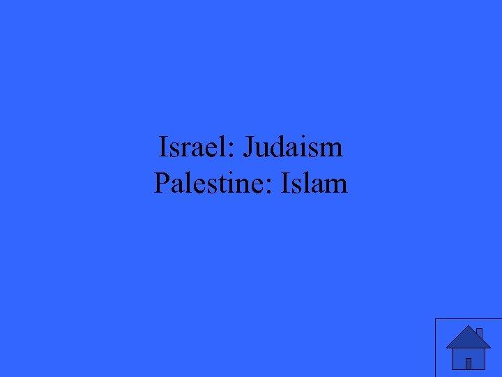 Israel: Judaism Palestine: Islam