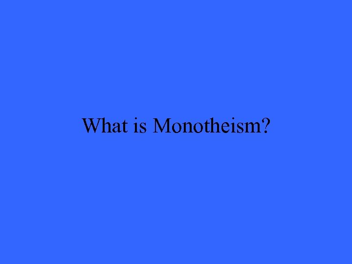 What is Monotheism?