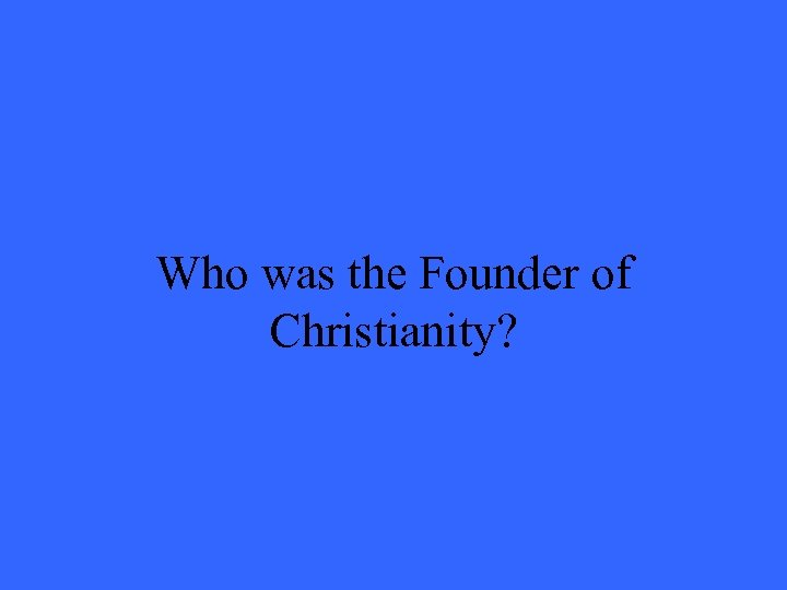 Who was the Founder of Christianity?