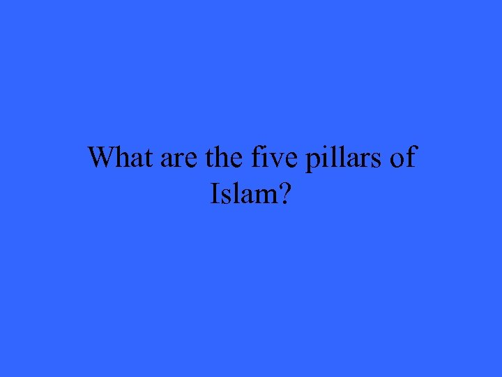 What are the five pillars of Islam?