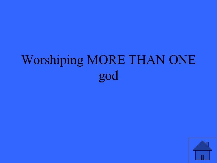 Worshiping MORE THAN ONE god