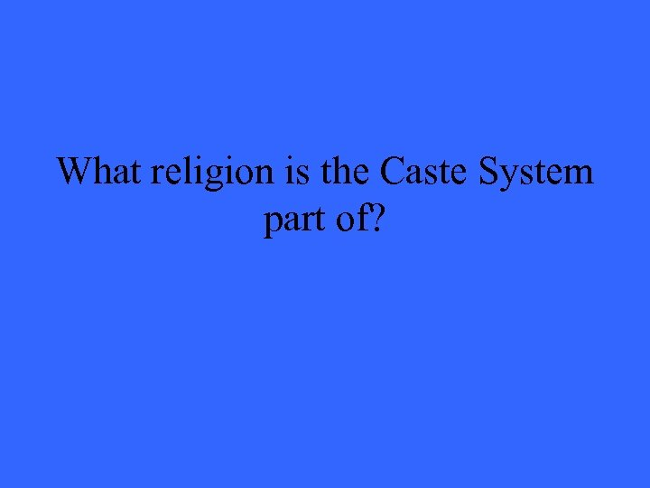What religion is the Caste System part of?