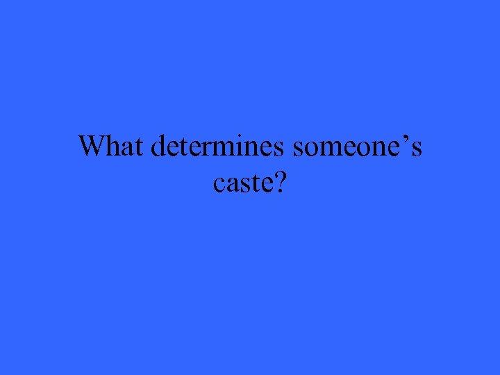 What determines someone's caste?