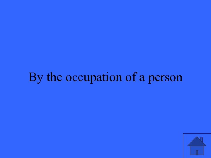 By the occupation of a person
