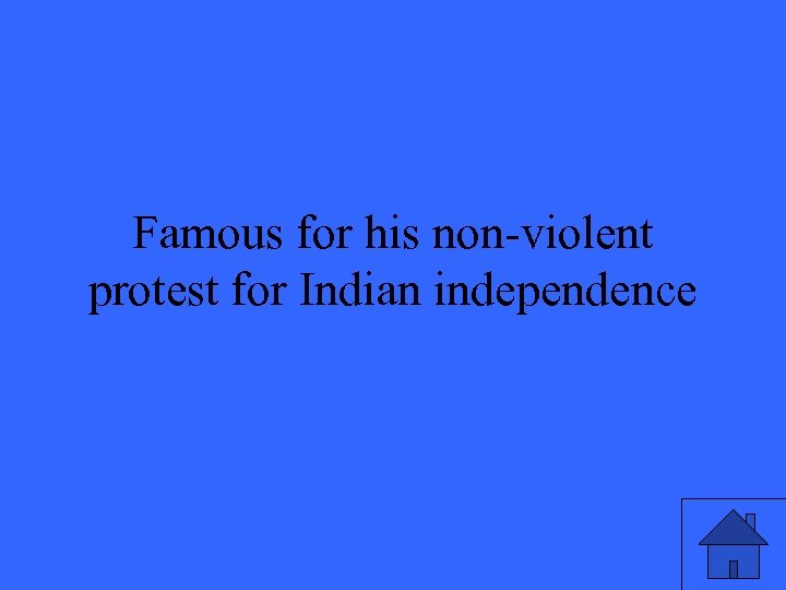 Famous for his non-violent protest for Indian independence