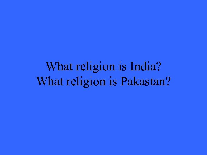 What religion is India? What religion is Pakastan?