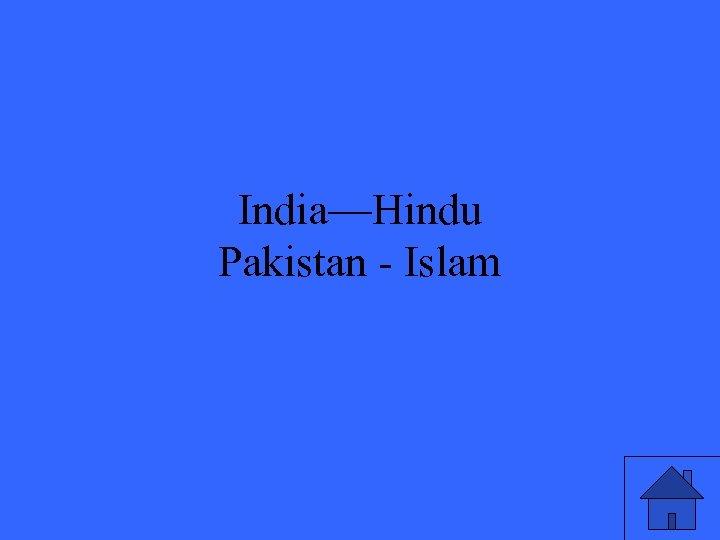 India—Hindu Pakistan - Islam