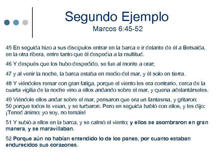 Segundo Ejemplo Marcos 6: 45 -52 45 En seguida hizo a sus discípulos entrar