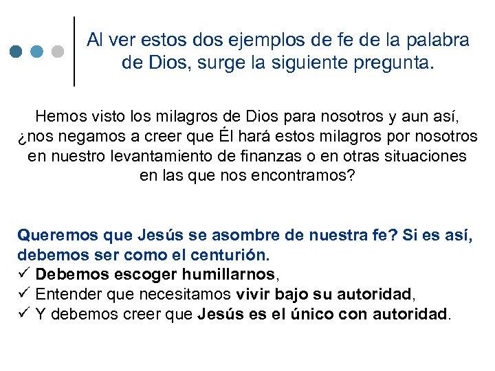 Al ver estos dos ejemplos de fe de la palabra de Dios, surge la