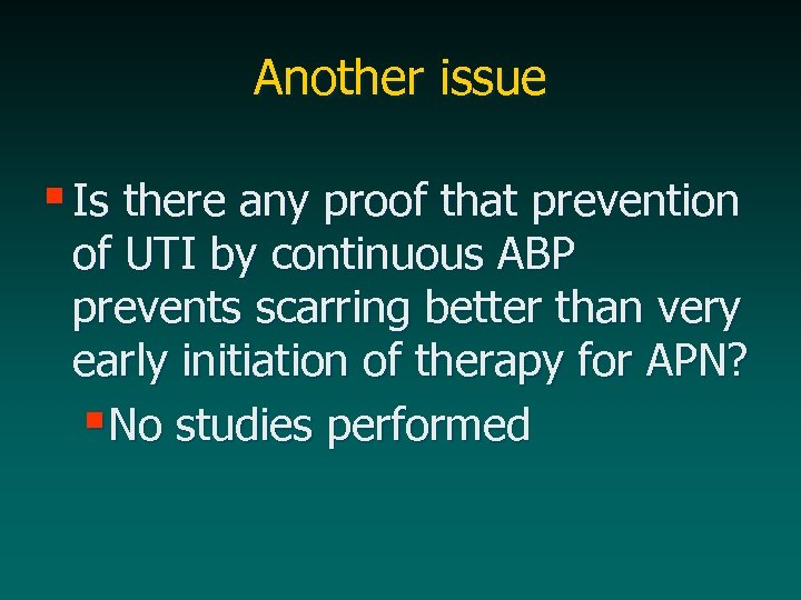 Another issue § Is there any proof that prevention of UTI by continuous ABP