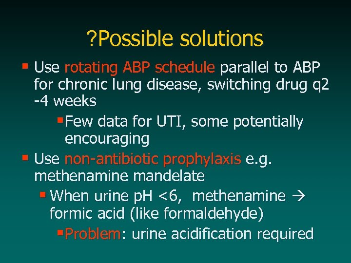 ? Possible solutions § Use rotating ABP schedule parallel to ABP for chronic lung