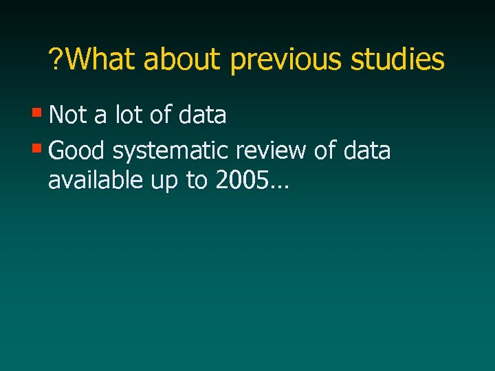 ? What about previous studies § Not a lot of data § Good systematic