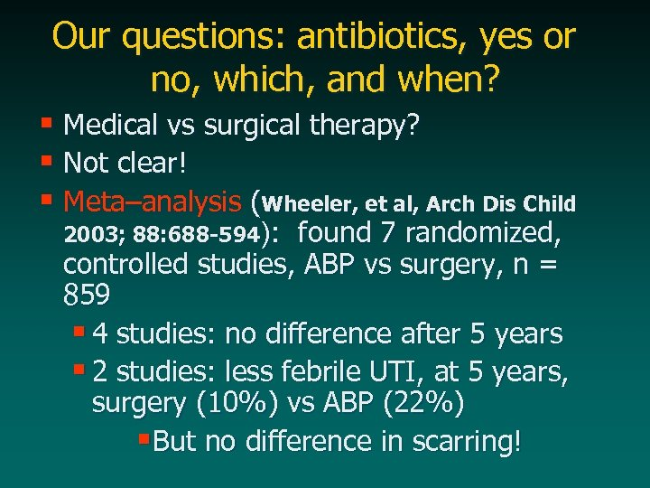 Our questions: antibiotics, yes or no, which, and when? § Medical vs surgical therapy?
