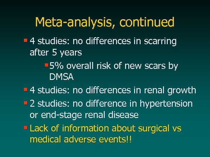 Meta-analysis, continued § 4 studies: no differences in scarring after 5 years § 5%