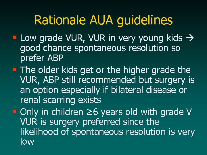 Rationale AUA guidelines § Low grade VUR, VUR in very young kids good chance