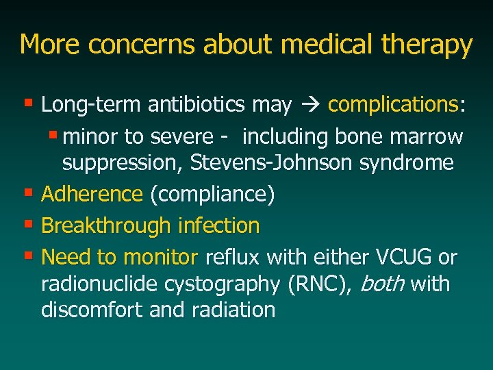 More concerns about medical therapy § Long-term antibiotics may complications: § minor to severe