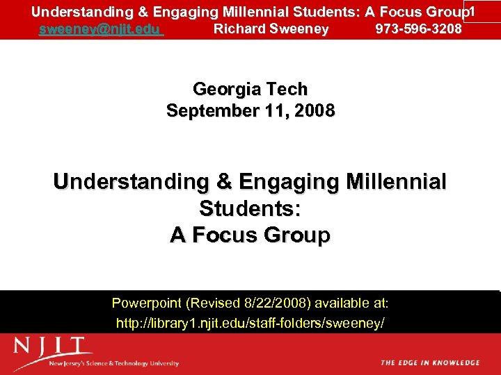 Understanding & Engaging Millennial Students: A Focus Group 1 sweeney@njit. edu Richard Sweeney 973