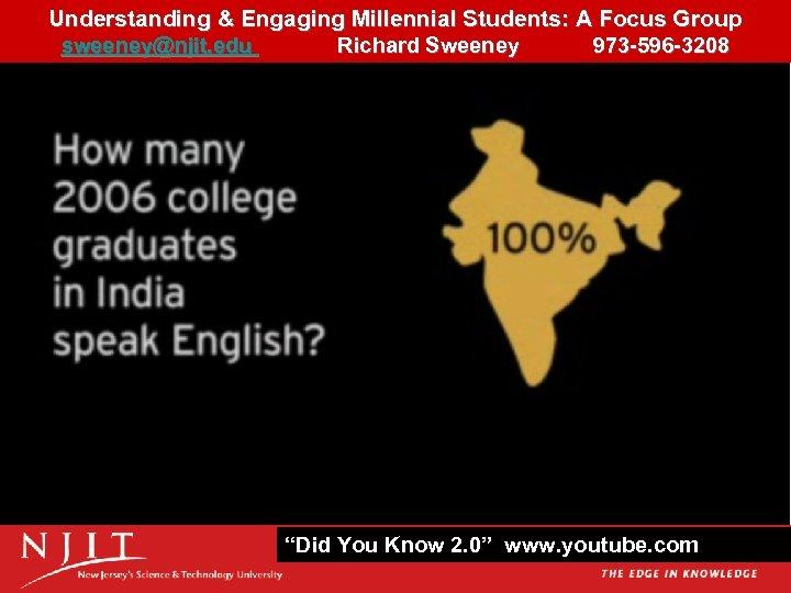 Understanding & Engaging Millennial Students: A Focus Group 12 sweeney@njit. edu Richard Sweeney 973