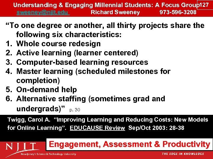 Understanding & Engaging Millennial Students: A Focus Group 127 sweeney@njit. edu Richard Sweeney 973