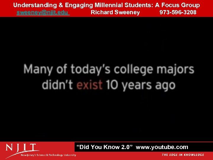 Understanding & Engaging Millennial Students: A Focus Group 19 sweeney@njit. edu Richard Sweeney 973