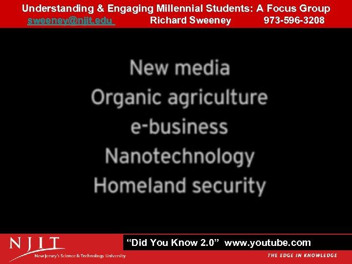 Understanding & Engaging Millennial Students: A Focus Group 20 sweeney@njit. edu Richard Sweeney 973