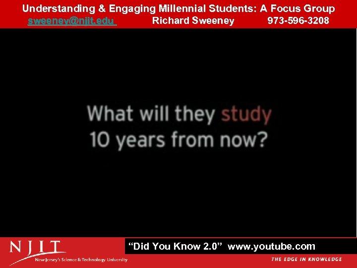 Understanding & Engaging Millennial Students: A Focus Group 21 sweeney@njit. edu Richard Sweeney 973