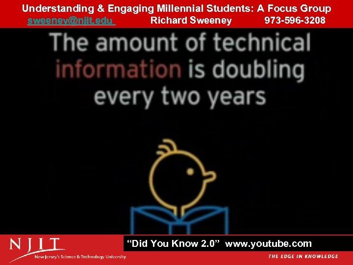 Understanding & Engaging Millennial Students: A Focus Group 22 sweeney@njit. edu Richard Sweeney 973