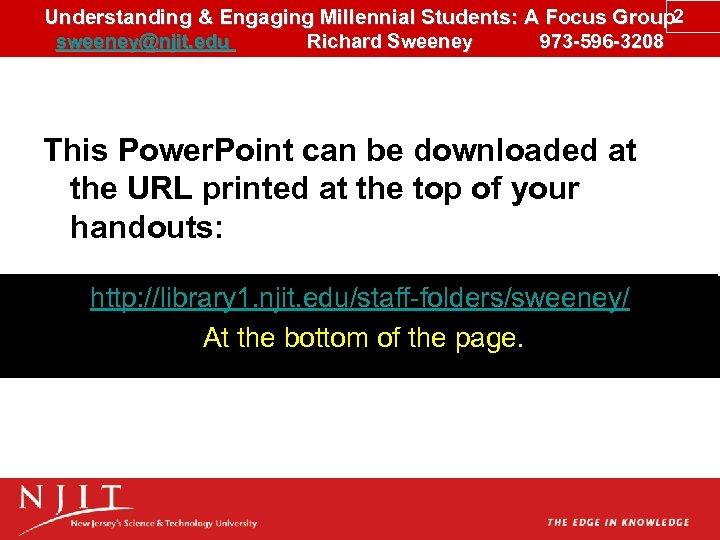 Understanding & Engaging Millennial Students: A Focus Group 2 sweeney@njit. edu Richard Sweeney 973