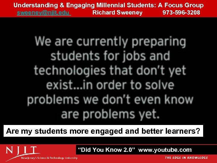 Understanding & Engaging Millennial Students: A Focus Group 25 sweeney@njit. edu Richard Sweeney 973