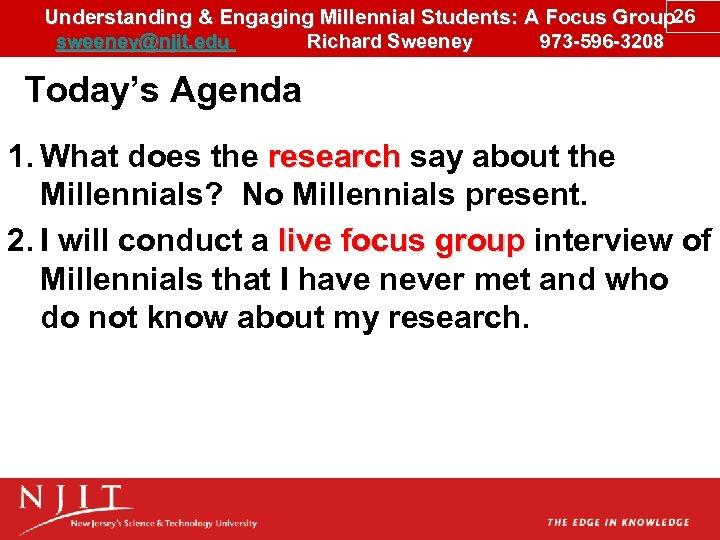 Understanding & Engaging Millennial Students: A Focus Group 26 sweeney@njit. edu Richard Sweeney 973