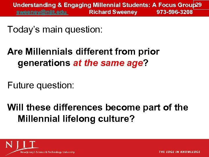 Understanding & Engaging Millennial Students: A Focus Group 29 sweeney@njit. edu Richard Sweeney 973