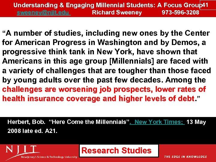 Understanding & Engaging Millennial Students: A Focus Group 41 sweeney@njit. edu Richard Sweeney 973
