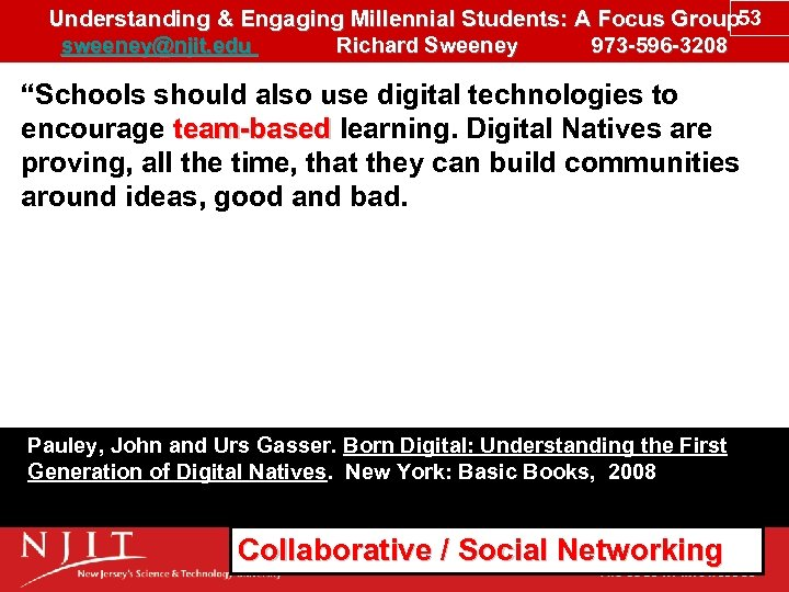 Understanding & Engaging Millennial Students: A Focus Group 53 sweeney@njit. edu Richard Sweeney 973