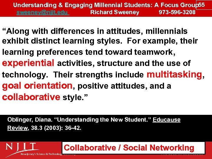 Understanding & Engaging Millennial Students: A Focus Group 55 sweeney@njit. edu Richard Sweeney 973