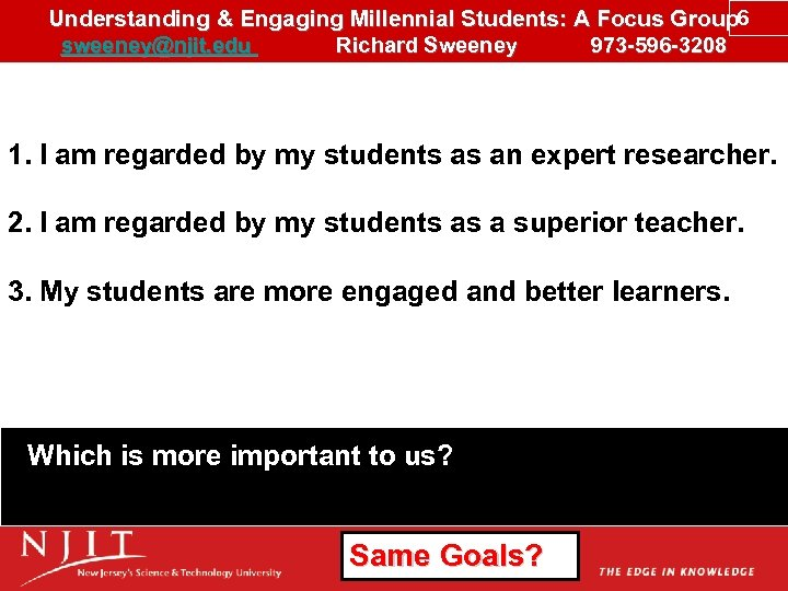 Understanding & Engaging Millennial Students: A Focus Group 6 sweeney@njit. edu Richard Sweeney 973