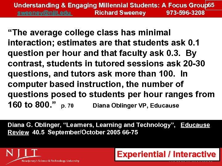 Understanding & Engaging Millennial Students: A Focus Group 65 sweeney@njit. edu Richard Sweeney 973