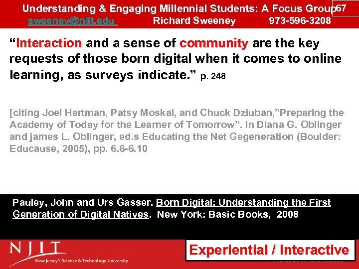 Understanding & Engaging Millennial Students: A Focus Group 67 sweeney@njit. edu Richard Sweeney 973
