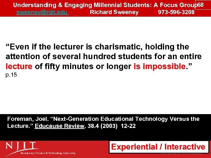 Understanding & Engaging Millennial Students: A Focus Group 68 sweeney@njit. edu Richard Sweeney 973