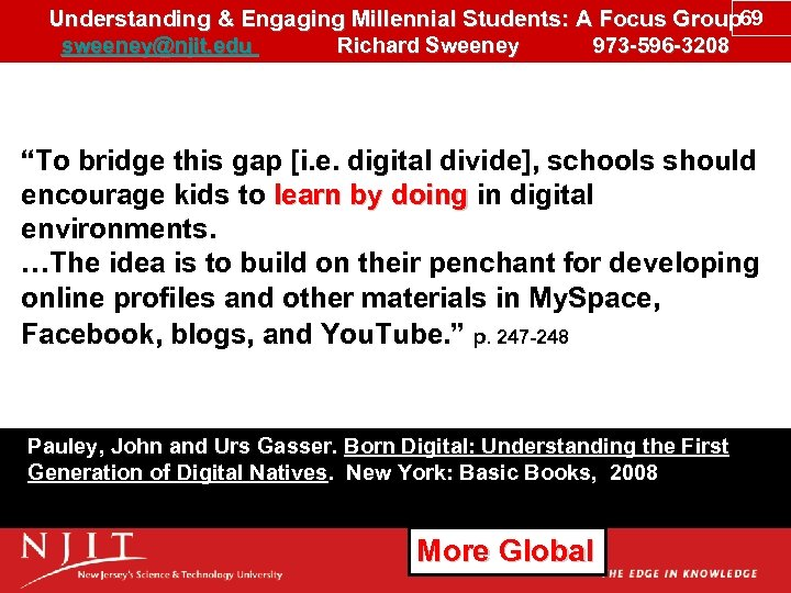 Understanding & Engaging Millennial Students: A Focus Group 69 sweeney@njit. edu Richard Sweeney 973