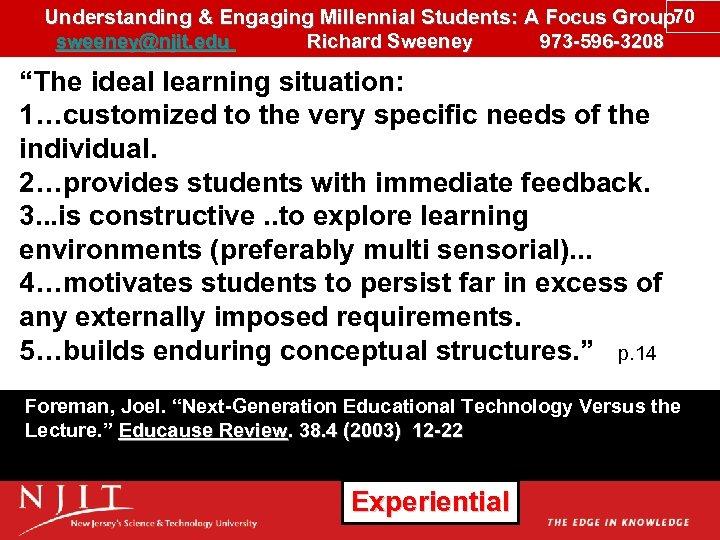 Understanding & Engaging Millennial Students: A Focus Group 70 sweeney@njit. edu Richard Sweeney 973