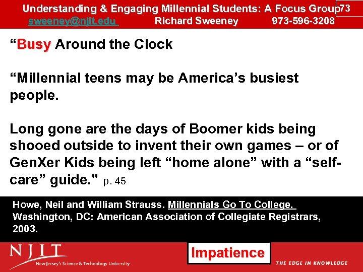 Understanding & Engaging Millennial Students: A Focus Group 73 sweeney@njit. edu Richard Sweeney 973